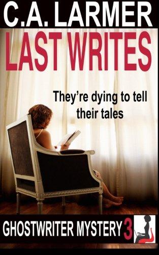 Last Writes: Ghostwriter Mystery 3 (A Ghostwriter Mystery) (Volume 3)