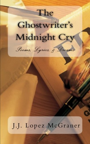 The Ghostwriter's Midnight Cry: Poems, Rap/Song Lyrics, & Dreams (The Ghostwriter's Memoir) (Volume 1)