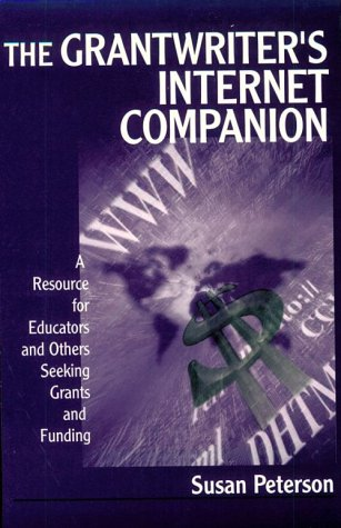 The Grantwriter's Internet Companion: A Resource for Educators and Others Seeking Grants and Funding