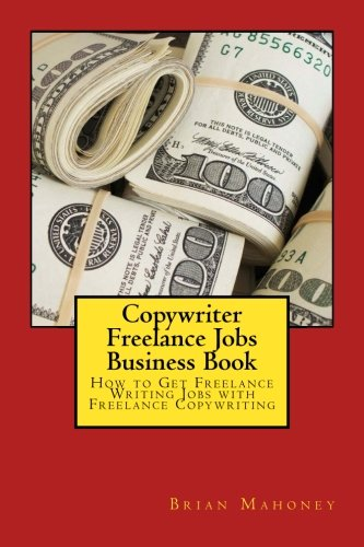 Copywriter Freelance Jobs Business Book: How to Get Freelance Writing Jobs with Freelance Copywriting