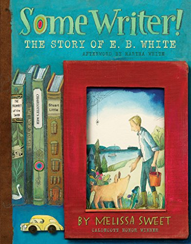 Some Writer!: The Story of E. B. White (Ala Notable Children's Books. All Ages)
